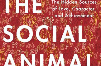 Review: The Social Animal: The Hidden Sources of Love, Character, and Achievement by David Brooks— What makes us who we are,  And understanding the power of the unconscious mind